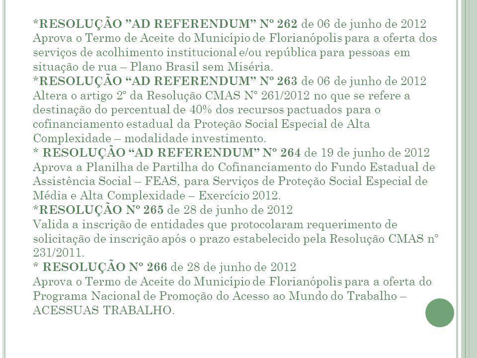 * RESOLUÇÃO AD REFERENDUM Nº 262 de 06 de junho de 2012 Aprova o Termo de Aceite do Município de Florianópolis para a oferta dos serviços de acolhimento institucional e/ou república para pessoas em situação de rua – Plano Brasil sem Miséria.