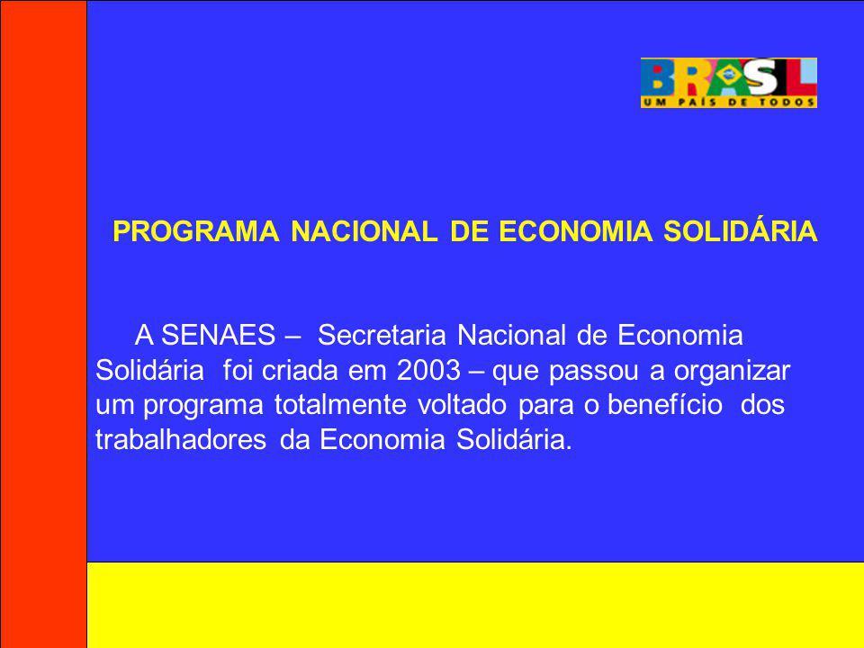 Objetivo Geral Promover o fortalecimento e a divulgação da Economia Solidária, mediante políticas integradas, visando a geração de trabalho e renda, a inclusão social e a promoção do desenvolvimento justo e solidário.
