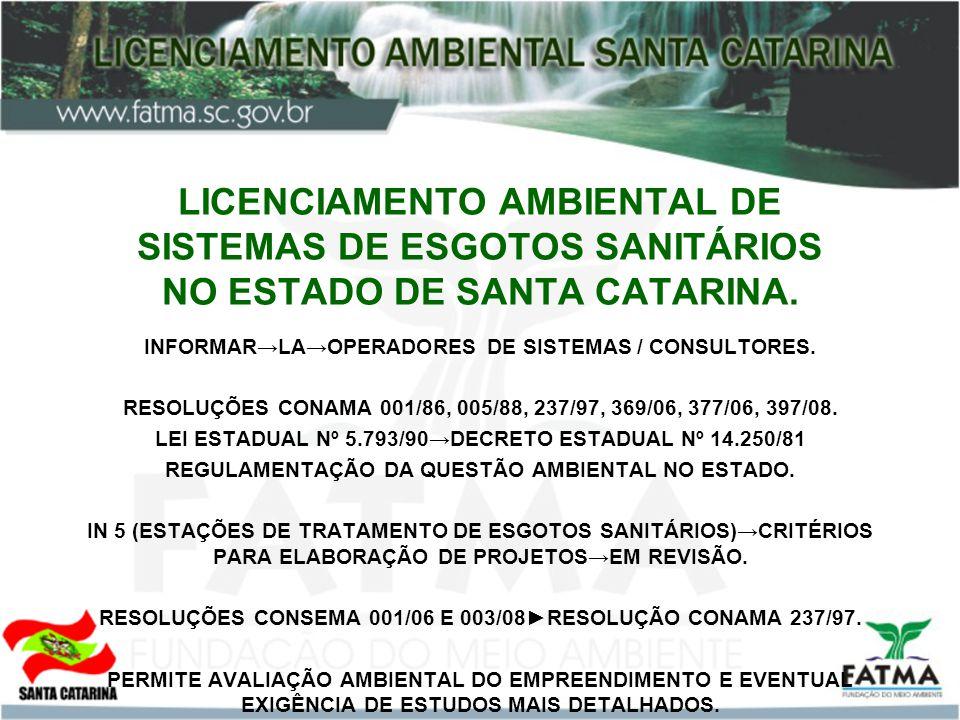 LICENCIAMENTO AMBIENTAL DE SISTEMAS DE ESGOTOS SANITÁRIOS NO ESTADO DE SANTA CATARINA. INFORMARLAOPERADORES DE SISTEMAS / CONSULTORES. RESOLUÇÕES CONA