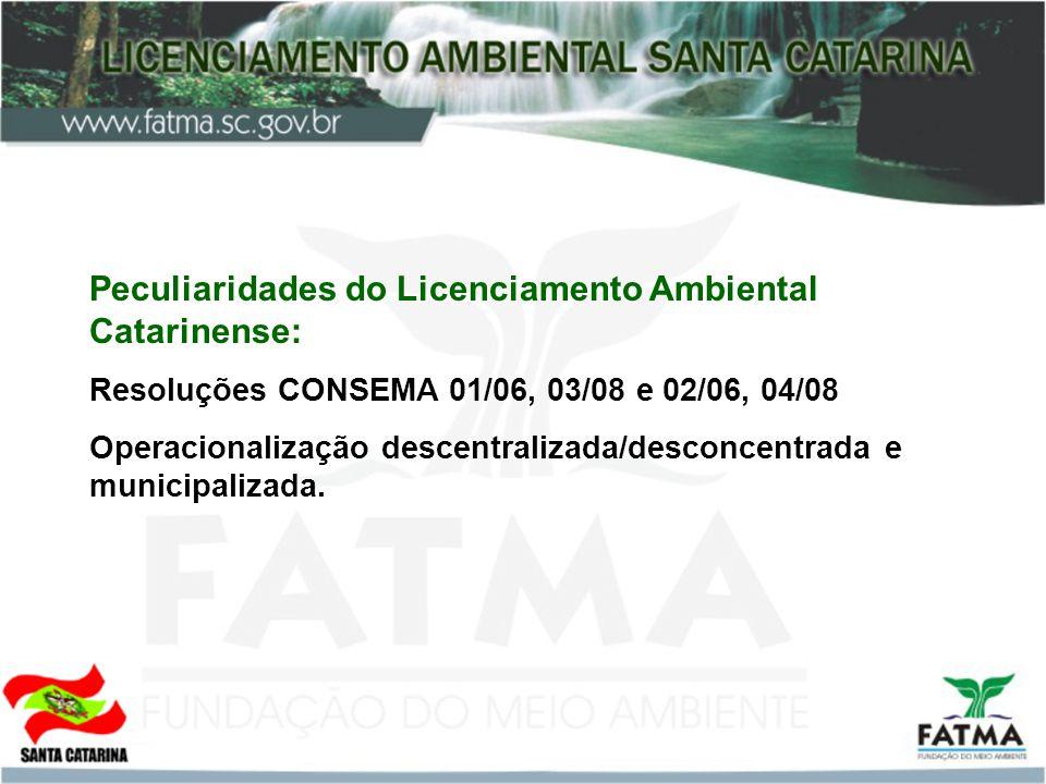 Peculiaridades do Licenciamento Ambiental Catarinense: Resoluções CONSEMA 01/06, 03/08 e 02/06, 04/08 Operacionalização descentralizada/desconcentrada e municipalizada.