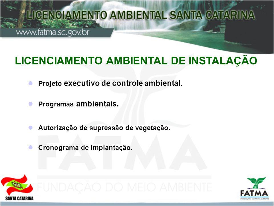 LICENCIAMENTO AMBIENTAL DE INSTALAÇÃO Programas ambientais. Autorização de supressão de vegetação. Cronograma de implantação. Projeto executivo de con