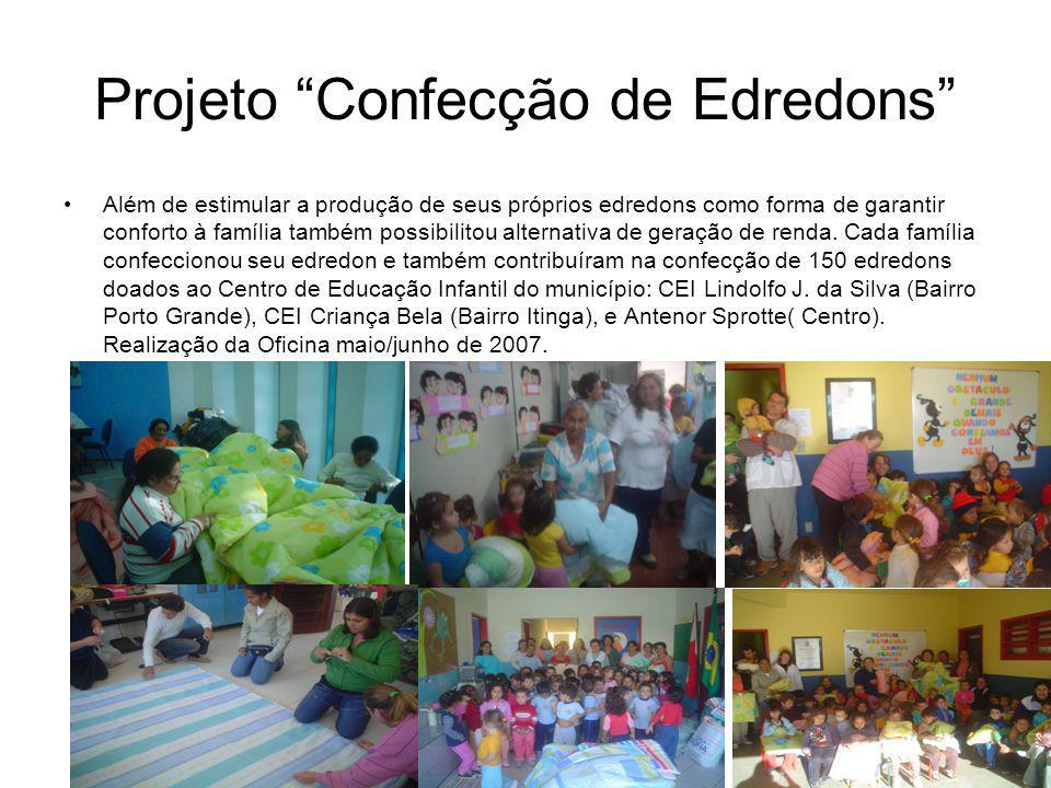 Projeto Confecção de Edredons Além de estimular a produção de seus próprios edredons como forma de garantir conforto à família também possibilitou alt