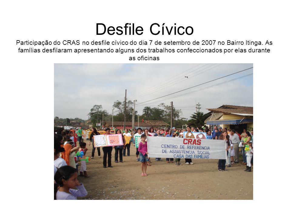 Desfile Cívico Participação do CRAS no desfile cívico do dia 7 de setembro de 2007 no Bairro Itinga. As famílias desfilaram apresentando alguns dos tr