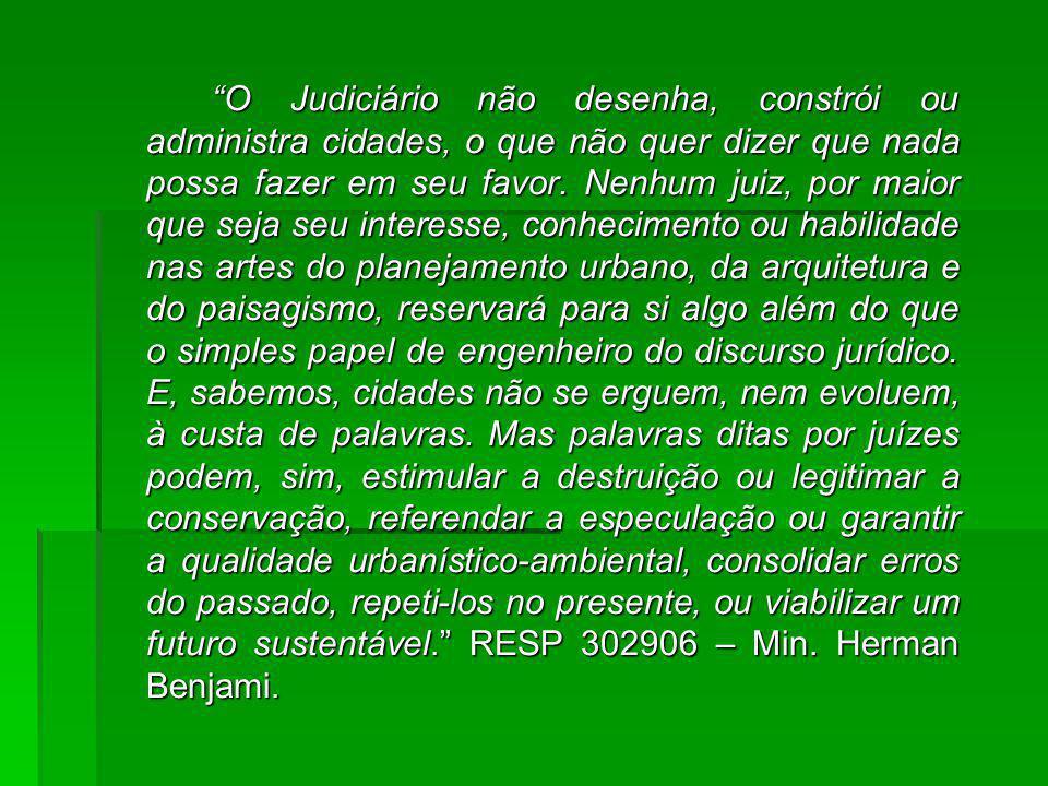 O Judiciário não desenha, constrói ou administra cidades, o que não quer dizer que nada possa fazer em seu favor.