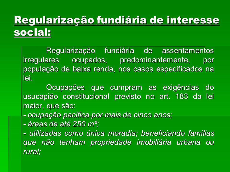 Regularização fundiária de interesse social: Regularização fundiária de assentamentos irregulares ocupados, predominantemente, por população de baixa renda, nos casos especificados na lei.