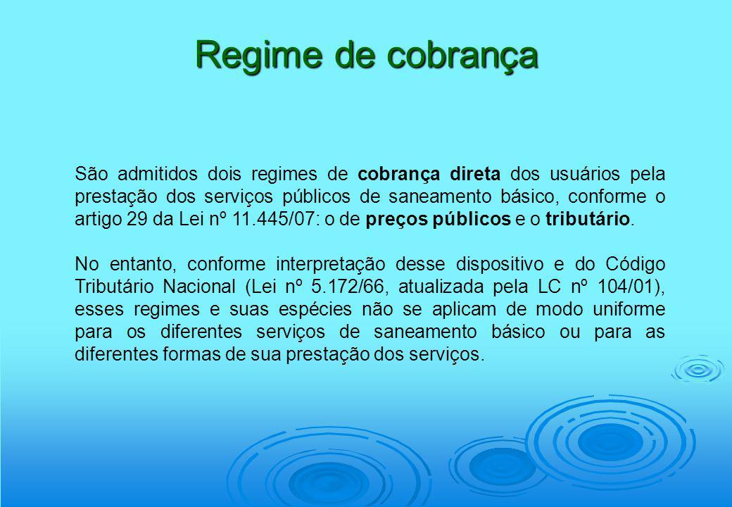 Regime de cobrança São admitidos dois regimes de cobrança direta dos usuários pela prestação dos serviços públicos de saneamento básico, conforme o ar