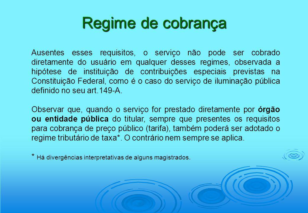 Regime de cobrança Ausentes esses requisitos, o serviço não pode ser cobrado diretamente do usuário em qualquer desses regimes, observada a hipótese d
