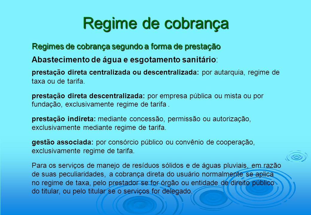 Regime de cobrança Regimes de cobrança segundo a forma de prestação Abastecimento de água e esgotamento sanitário: prestação direta centralizada ou de