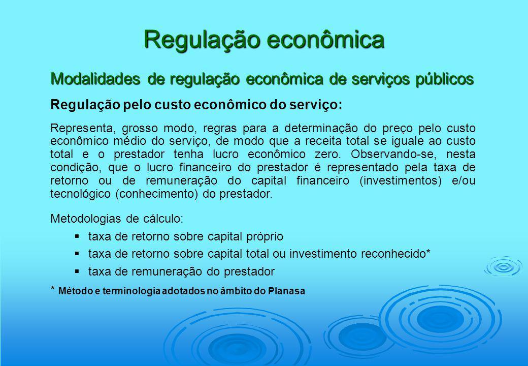 Regulação econômica Modalidades de regulação econômica de serviços públicos Regulação pelo custo econômico do serviço: Representa, grosso modo, regras