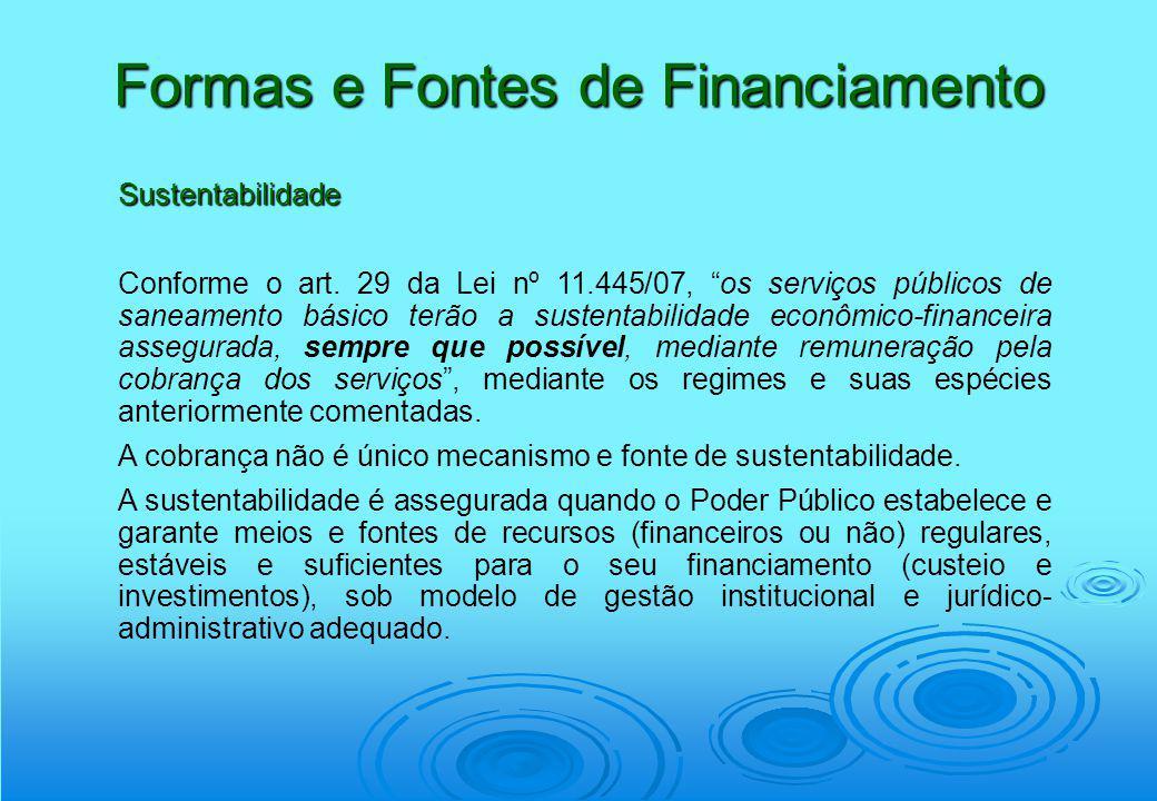Formas e Fontes de Financiamento Sustentabilidade Conforme o art. 29 da Lei nº 11.445/07, os serviços públicos de saneamento básico terão a sustentabi