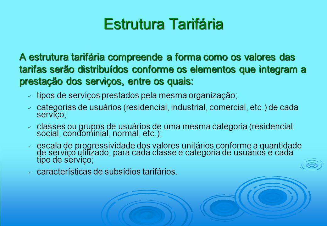 Estrutura Tarifária A estrutura tarifária compreende a forma como os valores das tarifas serão distribuídos conforme os elementos que integram a prest