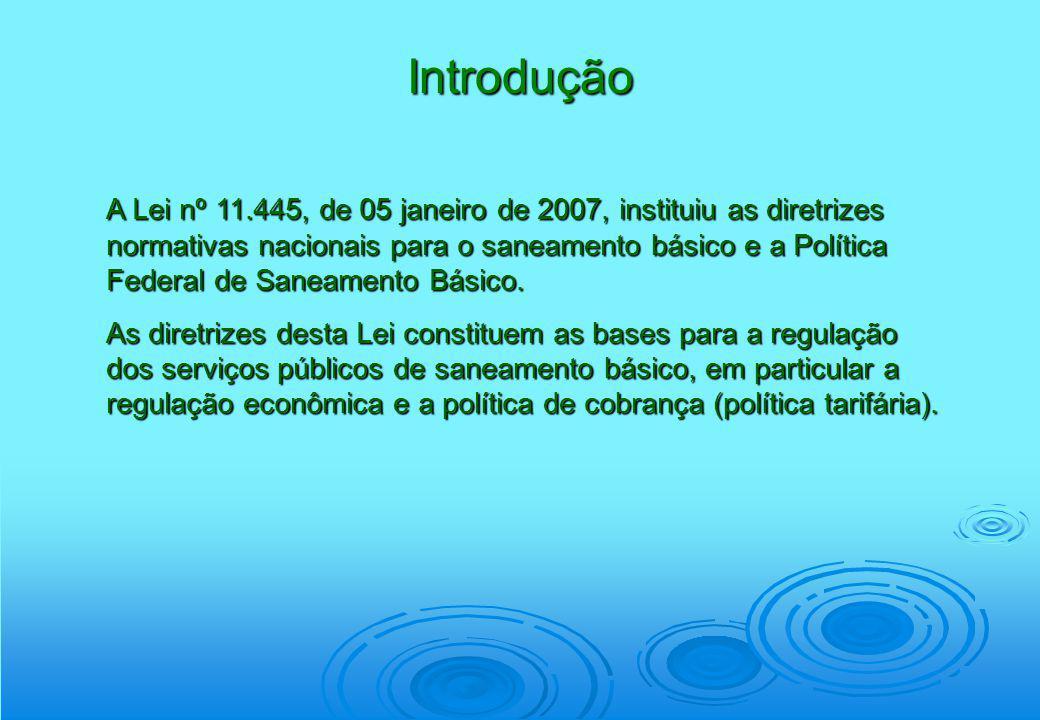 Introdução A Lei nº 11.445, de 05 janeiro de 2007, instituiu as diretrizes normativas nacionais para o saneamento básico e a Política Federal de Sanea