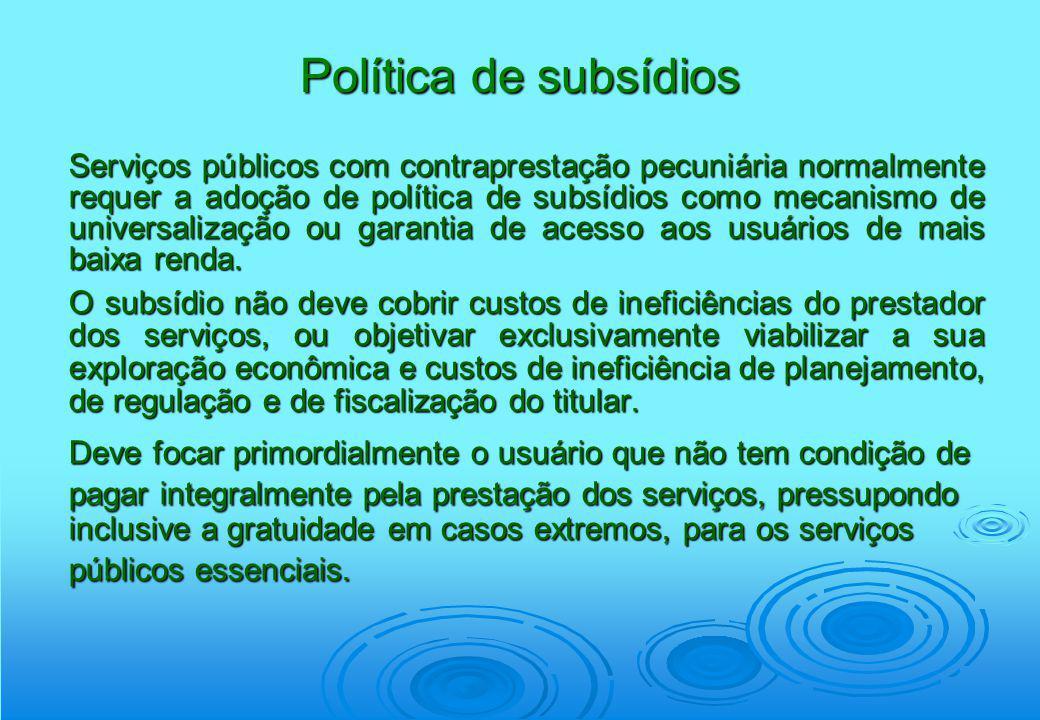 Política de subsídios Serviços públicos com contraprestação pecuniária normalmente requer a adoção de política de subsídios como mecanismo de universa