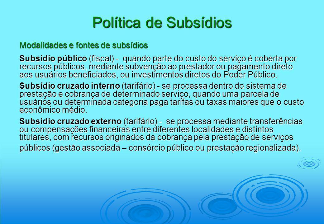Política de Subsídios Modalidades e fontes de subsídios Subsídio público (fiscal) - quando parte do custo do serviço é coberta por recursos públicos,