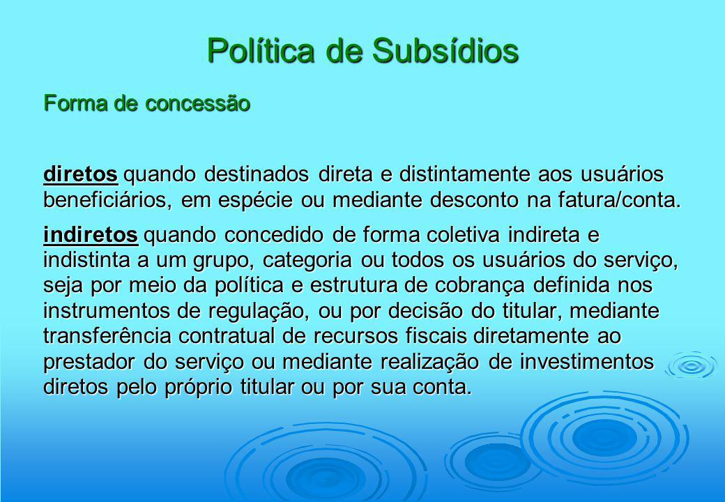 Política de Subsídios Forma de concessão diretos quando destinados direta e distintamente aos usuários beneficiários, em espécie ou mediante desconto
