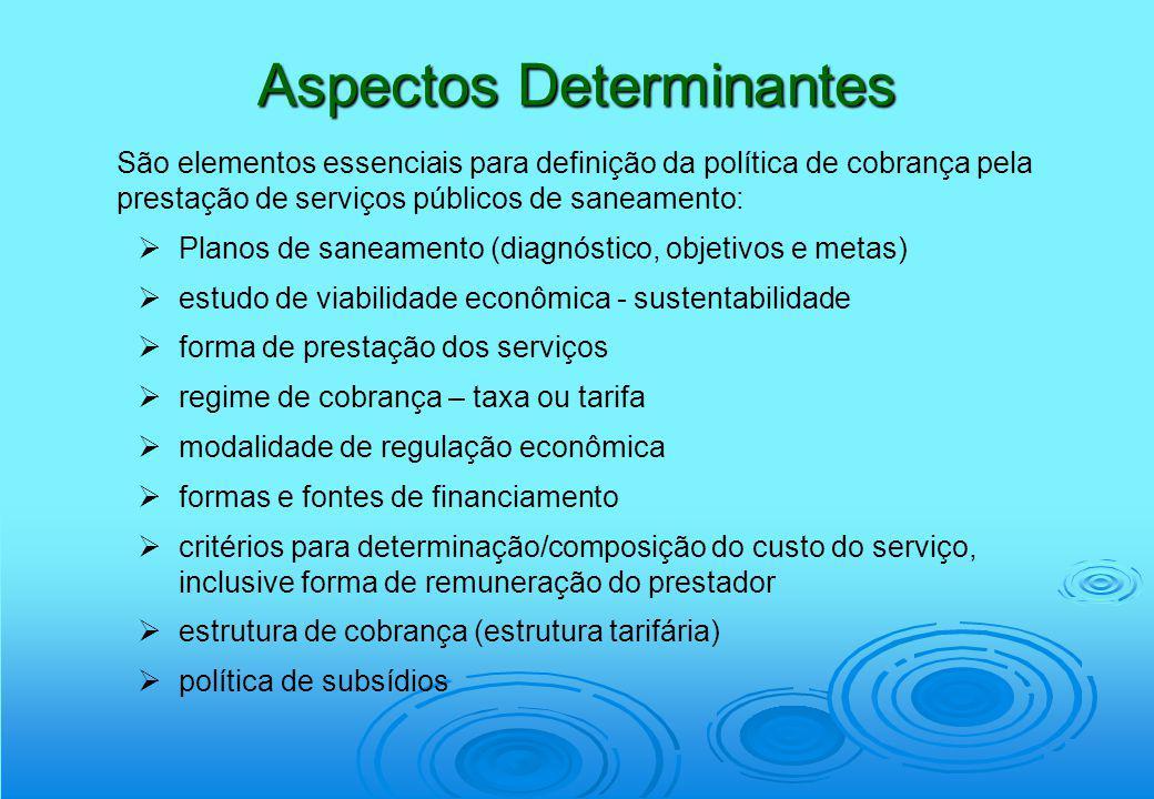 Aspectos Determinantes São elementos essenciais para definição da política de cobrança pela prestação de serviços públicos de saneamento: Planos de sa