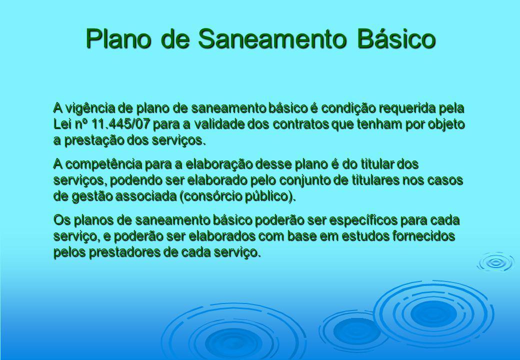 Plano de Saneamento Básico A vigência de plano de saneamento básico é condição requerida pela Lei nº 11.445/07 para a validade dos contratos que tenha