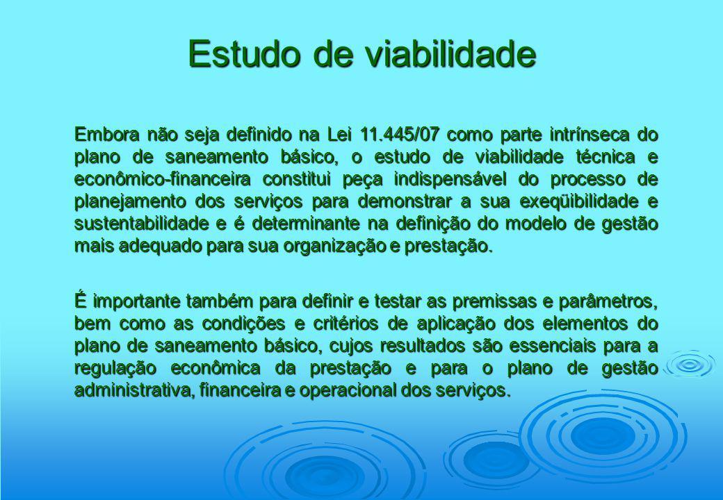 Estudo de viabilidade Embora não seja definido na Lei 11.445/07 como parte intrínseca do plano de saneamento básico, o estudo de viabilidade técnica e