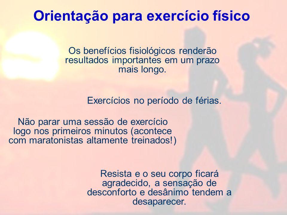Orientação para exercício físico Exercícios no período de férias. Os benefícios fisiológicos renderão resultados importantes em um prazo mais longo. N