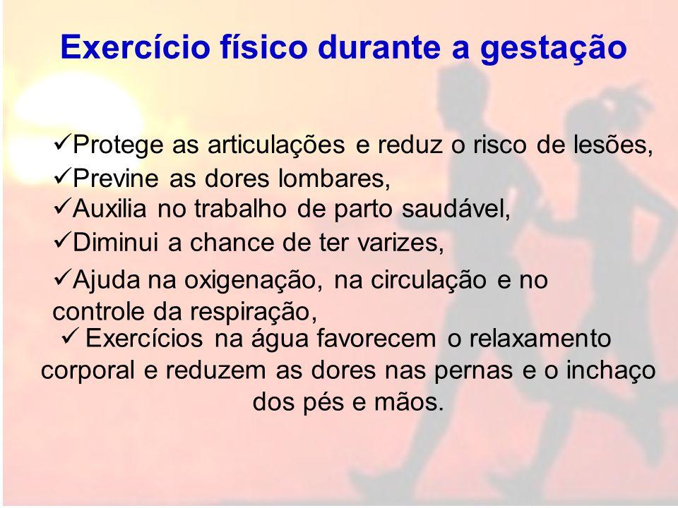 Exercício físico durante a gestação Exercícios na água favorecem o relaxamento corporal e reduzem as dores nas pernas e o inchaço dos pés e mãos. Prot