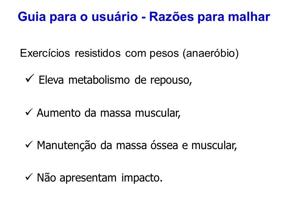 Eleva metabolismo de repouso, Aumento da massa muscular, Manutenção da massa óssea e muscular, Não apresentam impacto. Guia para o usuário - Razões pa