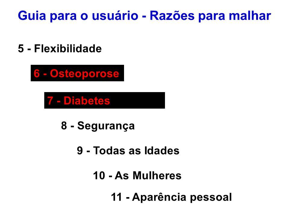 5 - Flexibilidade 6 - Osteoporose 7 - Diabetes 8 - Segurança 9 - Todas as Idades 10 - As Mulheres Guia para o usuário - Razões para malhar 11 - Aparên