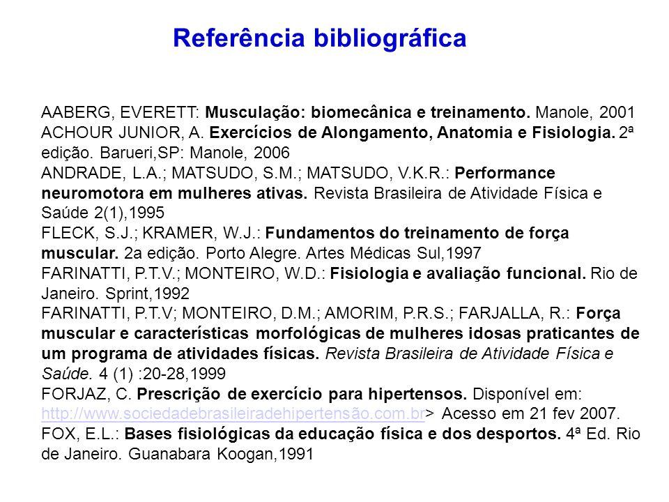 Referência bibliográfica AABERG, EVERETT: Musculação: biomecânica e treinamento. Manole, 2001 ACHOUR JUNIOR, A. Exercícios de Alongamento, Anatomia e