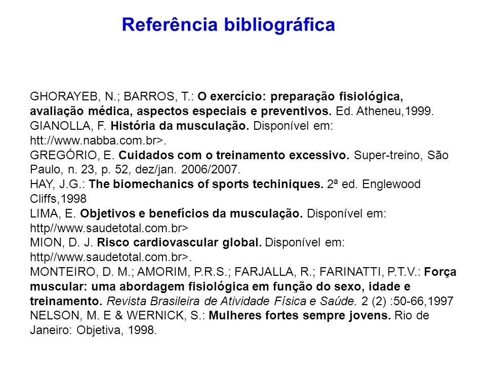 GHORAYEB, N.; BARROS, T.: O exercício: preparação fisiológica, avaliação médica, aspectos especiais e preventivos. Ed. Atheneu,1999. GIANOLLA, F. Hist