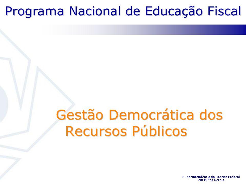 Programa Nacional de Educação Fiscal Superintendência da Receita Federal em Minas Gerais Gestão Democrática dos Recursos Públicos