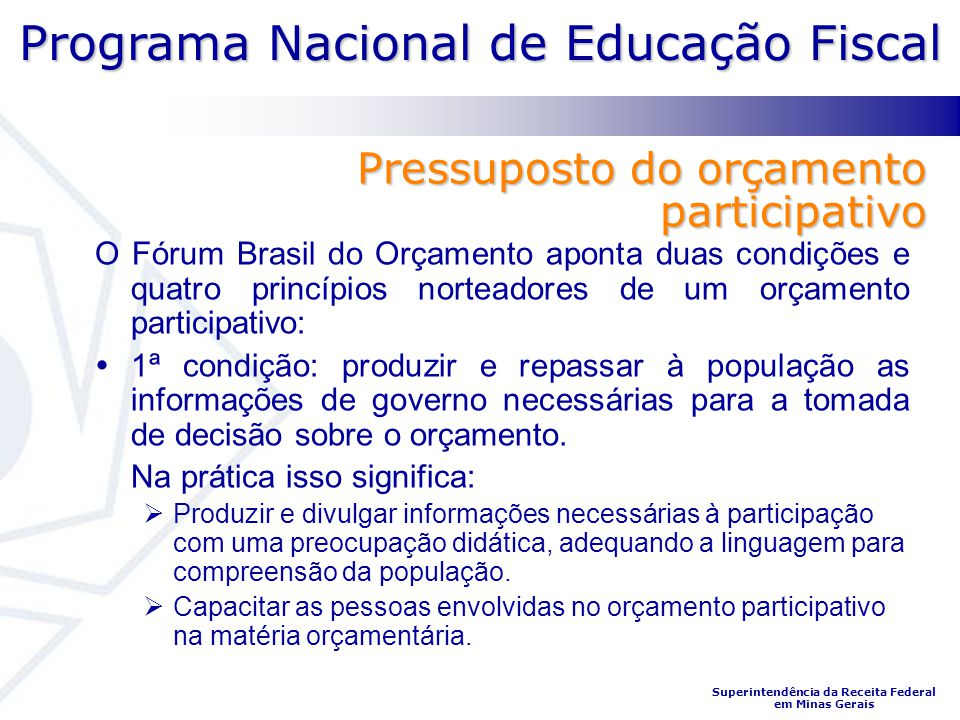Programa Nacional de Educação Fiscal Superintendência da Receita Federal em Minas Gerais Pressuposto do orçamento participativo O Fórum Brasil do Orça