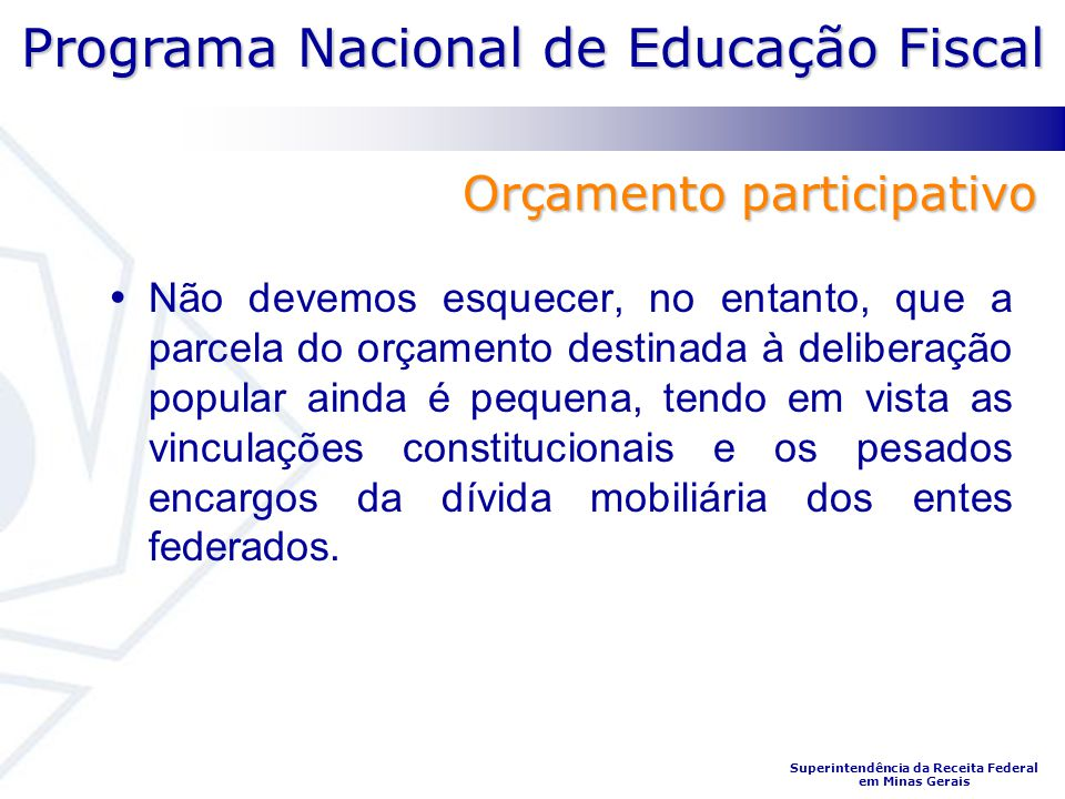 Programa Nacional de Educação Fiscal Superintendência da Receita Federal em Minas Gerais Não devemos esquecer, no entanto, que a parcela do orçamento
