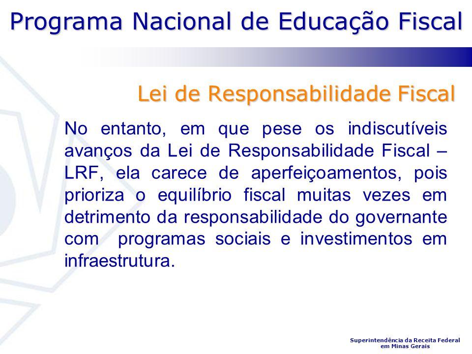 Programa Nacional de Educação Fiscal Superintendência da Receita Federal em Minas Gerais Lei de Responsabilidade Fiscal No entanto, em que pese os ind