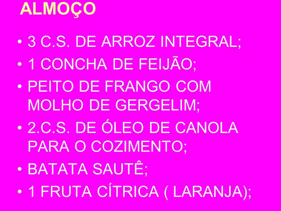 ALMOÇO 3 C.S.DE ARROZ INTEGRAL; 1 CONCHA DE FEIJÃO; PEITO DE FRANGO COM MOLHO DE GERGELIM; 2.C.S.