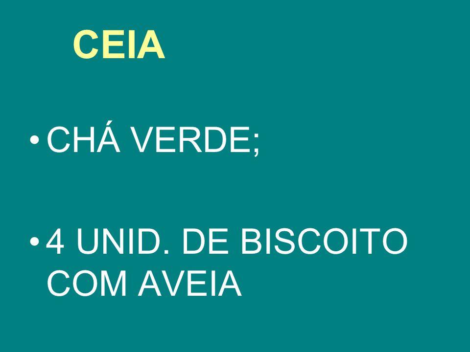 CEIA CHÁ VERDE; 4 UNID. DE BISCOITO COM AVEIA