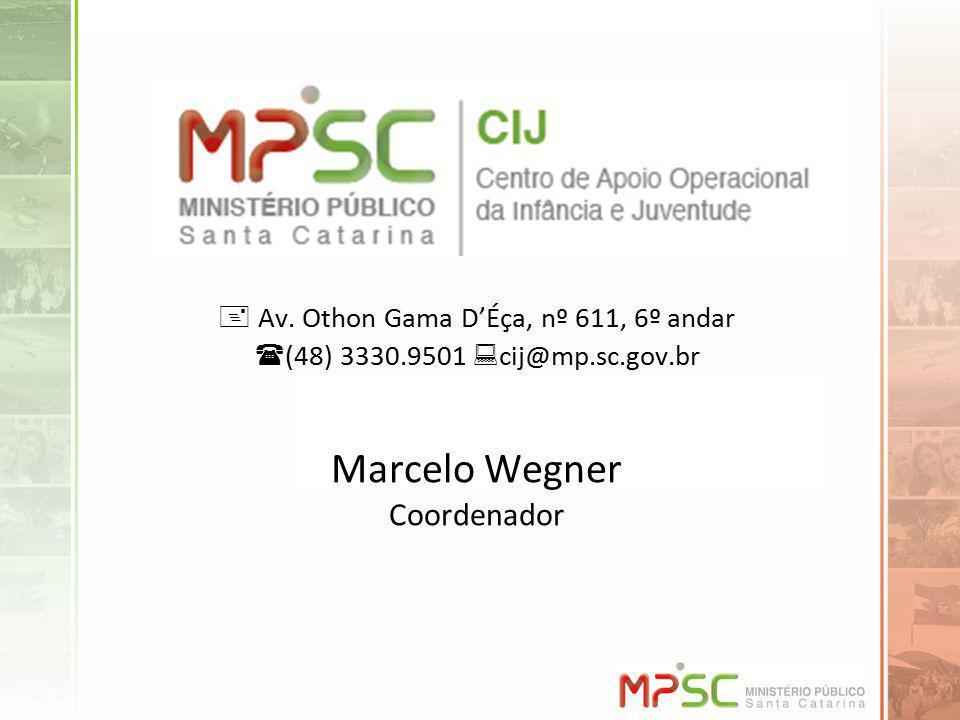 Av. Othon Gama DÉça, nº 611, 6º andar (48) 3330.9501 cij@mp.sc.gov.br Marcelo Wegner Coordenador