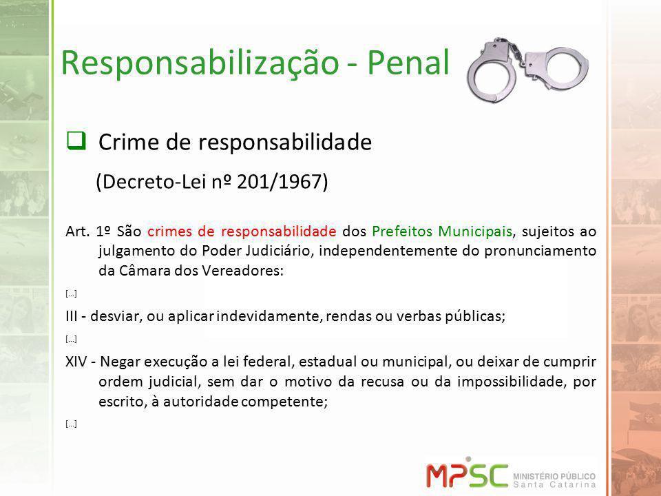 Responsabilização - Penal Crime de responsabilidade (Decreto-Lei nº 201/1967) Art. 1º São crimes de responsabilidade dos Prefeitos Municipais, sujeito