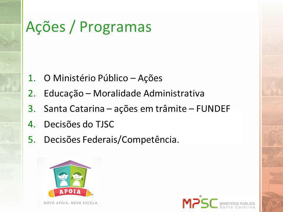Ações / Programas 1.O Ministério Público – Ações 2.Educação – Moralidade Administrativa 3.Santa Catarina – ações em trâmite – FUNDEF 4.Decisões do TJS