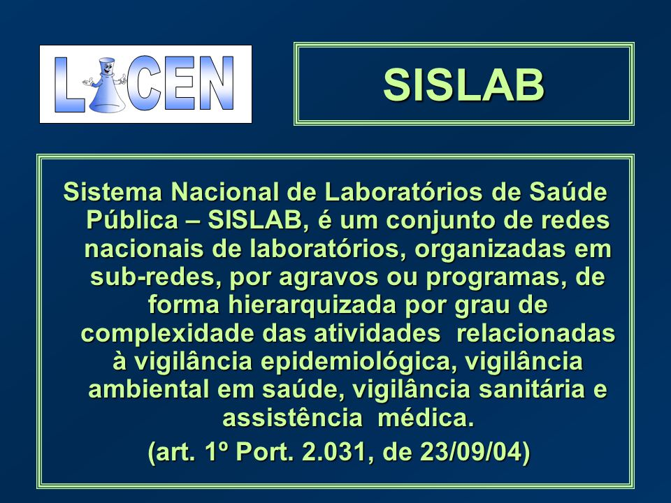 SISLAB Sistema Nacional de Laboratórios de Saúde Pública – SISLAB, é um conjunto de redes nacionais de laboratórios, organizadas em sub-redes, por agr