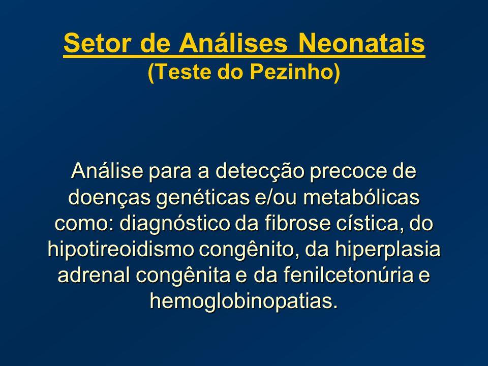 Setor de Análises Neonatais (Teste do Pezinho) Análise para a detecção precoce de doenças genéticas e/ou metabólicas como: diagnóstico da fibrose císt