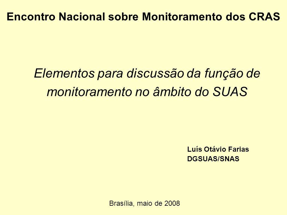 Elementos para discussão da função de monitoramento no âmbito do SUAS Brasília, maio de 2008 Encontro Nacional sobre Monitoramento dos CRAS Luís Otávi