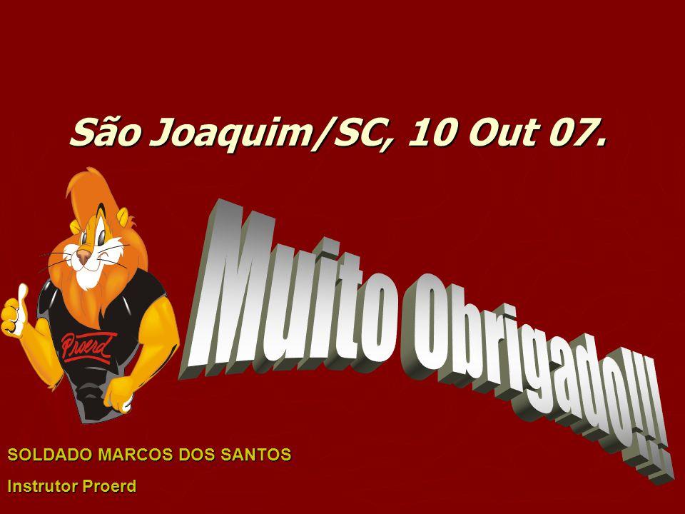 São Joaquim/SC, 10 Out 07. SOLDADO MARCOS DOS SANTOS Instrutor Proerd