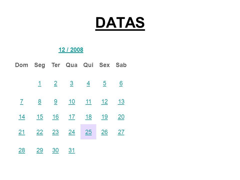 DATAS 12 / 2008 DomSegTerQuaQuiSexSab 123456 78910111213 14151617181920 21222324252627 28293031