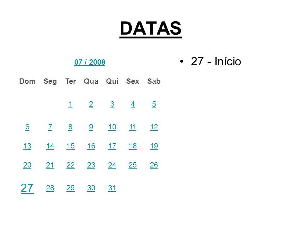 DATAS 27 - Início 07 / 2008 DomSegTerQuaQuiSexSab 12345 6789101112 13141516171819 20212223242526 27 28293031