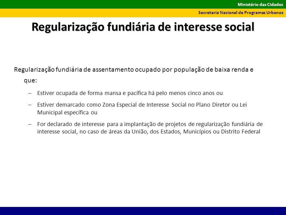 Ministério das Cidades Secretaria Nacional de Programas Urbanos Regularização fundiária de assentamento ocupado por população de baixa renda e que: –