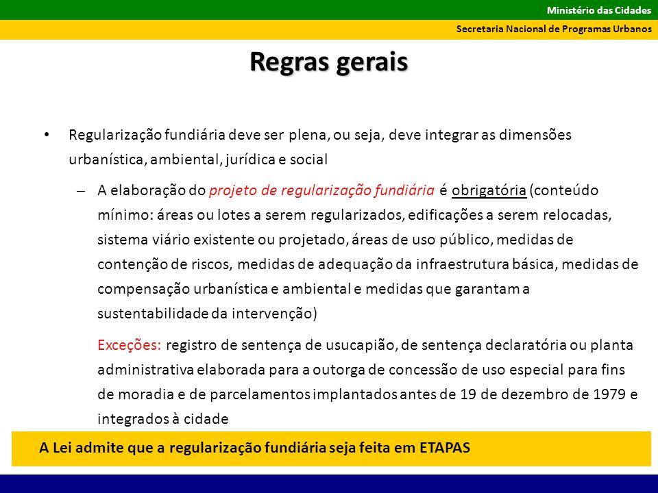 Ministério das Cidades Secretaria Nacional de Programas Urbanos Regularização fundiária deve ser plena, ou seja, deve integrar as dimensões urbanístic
