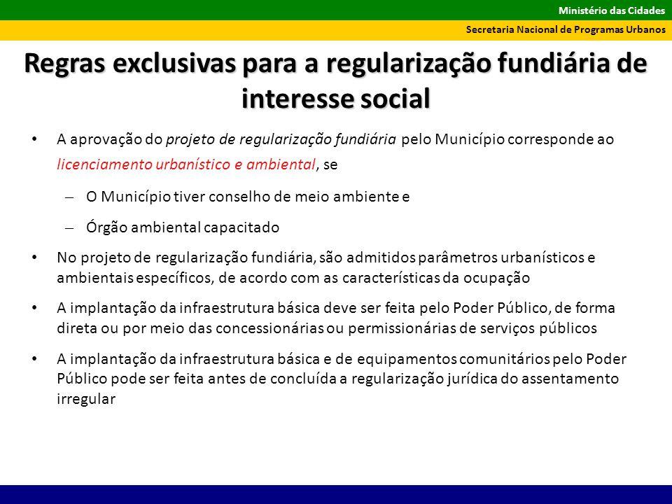 Ministério das Cidades Secretaria Nacional de Programas Urbanos A aprovação do projeto de regularização fundiária pelo Município corresponde ao licenc