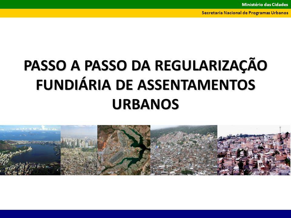 Ministério das Cidades Secretaria Nacional de Programas Urbanos PASSO A PASSO DA REGULARIZAÇÃO FUNDIÁRIA DE ASSENTAMENTOS URBANOS