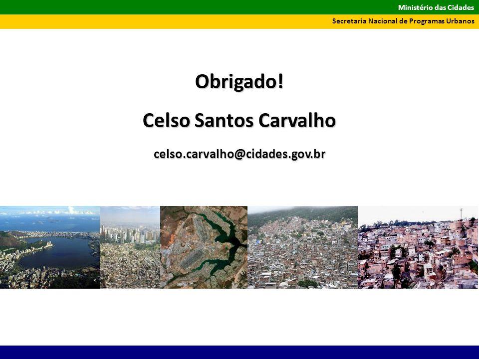 Ministério das Cidades Secretaria Nacional de Programas Urbanos Obrigado! Celso Santos Carvalho celso.carvalho@cidades.gov.br