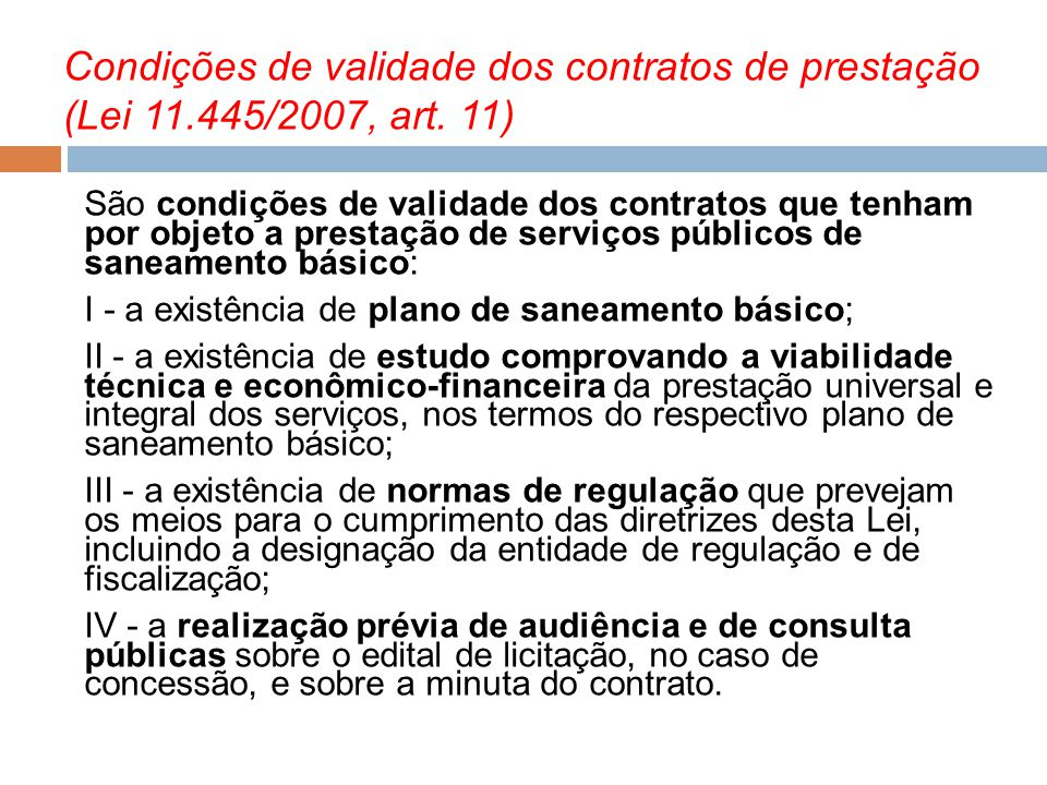 Condições de validade dos contratos de prestação (Lei 11.445/2007, art. 11) São condições de validade dos contratos que tenham por objeto a prestação