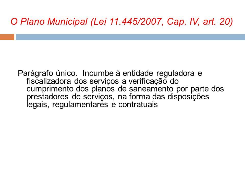 Parágrafo único. Incumbe à entidade reguladora e fiscalizadora dos serviços a verificação do cumprimento dos planos de saneamento por parte dos presta